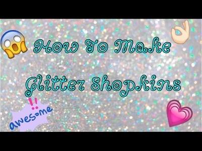 How To Make Glitter Shopkins