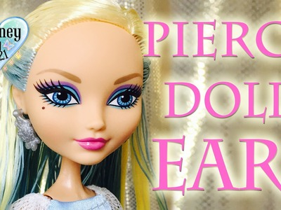 How to Pierce Dolls Ears Tutorial - Ever After High, Monster High, Barbie