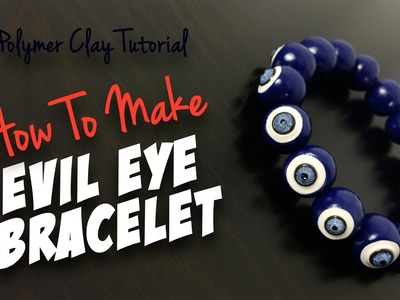 "Polymer Clay Tutorial ""How to make an Evil Eye Bracelet"""
