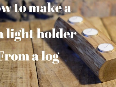 Upcycling project, how to make a craft log tea light holder