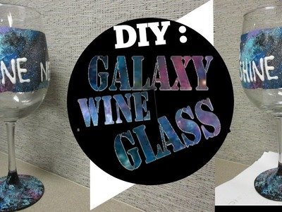 DIY: HOW TO MAKE A GALAXY WINE GLASS!