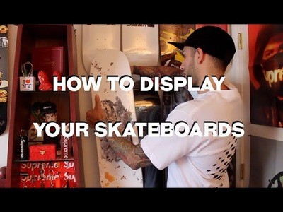 HOW TO DISPLAY YOUR SKATEBOARDS