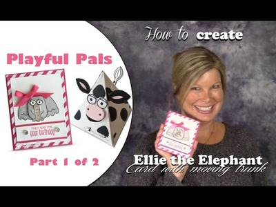 How to make Ellie the Elephant w. movable trunk featuring Stampin Up Playful Pals