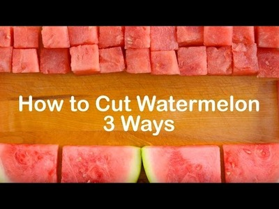 How to Cut a Watermelon Three Ways