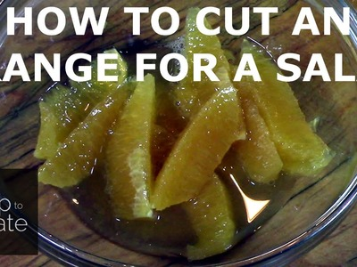 How to Cut an Orange for a Salad (Segments.Supremes)