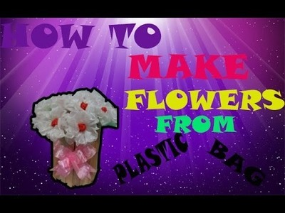 HOW TO MAKE FLOWERS FROM PLASTIC BAG-Part 01