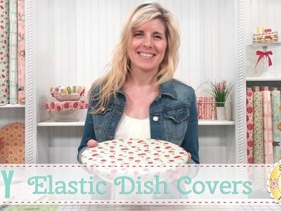 DIY Elastic Dish Covers | with Jennifer Bosworth of Shabby Fabrics