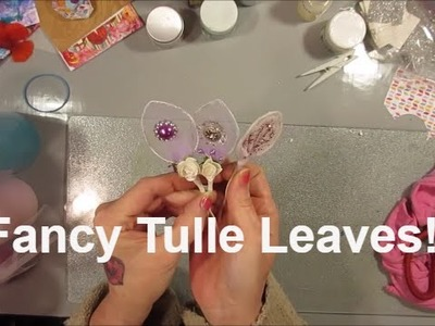 Tutorial: Make DIY Fancy Tulle Leaves - So Cute!