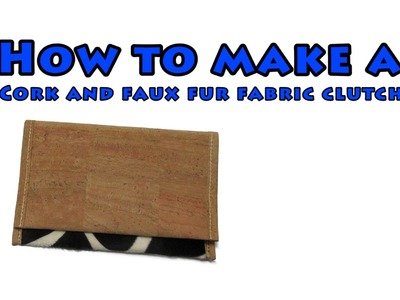 How to make a Cork and Faux Fur Fabric Clutch - DIY sewing project - #2