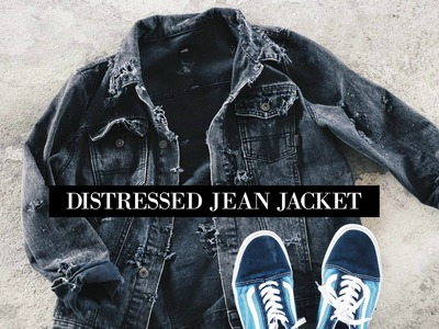 DIY || DISTRESSED JEAN JACKET || QUICK & SIMPLE