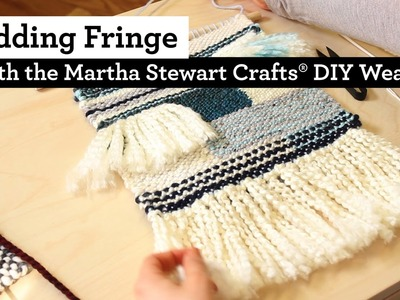 How to Add Fringe to Weaving with the Martha Stewart Crafts® DIY Weaver(TM)