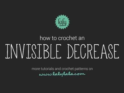 How to crochet an invisible decrease. lalylala crochet tutorials