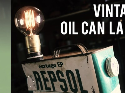 Upcycle a vintage oil can into an industrial lamp w. Edison bulb - DIY