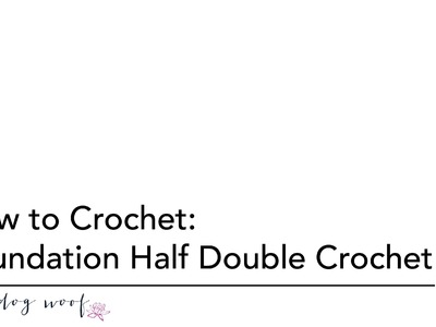 How to Crochet: Foundation Half Double Crochet