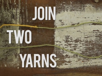 How to Join Two Yarns Demystified
