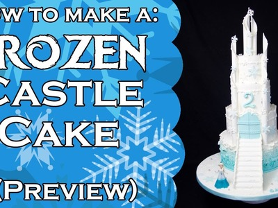 How to make a Frozen  Castle Cake - (Preview)