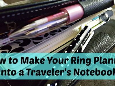 How To Turn Your Ring Planner Into a Travelers Notebook