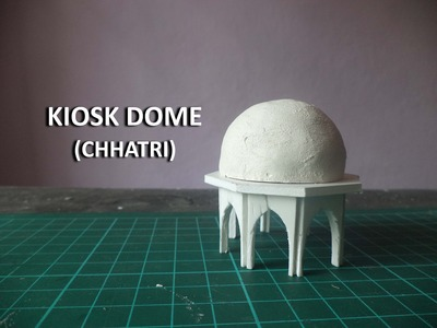 KIOSK DOME (CHHATRI) | How to make a model of Taj Mahal | Architecture Model Making