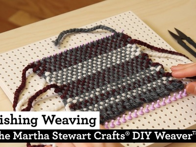How to Finish a Weaving on the Martha Stewart Crafts® DIY Weaver(TM)