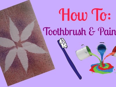 How To: Toothbrush & Paints Art