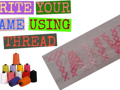 How To: Write Your Name With Thread