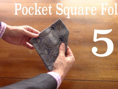 How To Fold 5 Different Pocket Squares