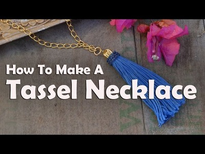 How To Make Jewelry: How To Make A Tassel Necklace