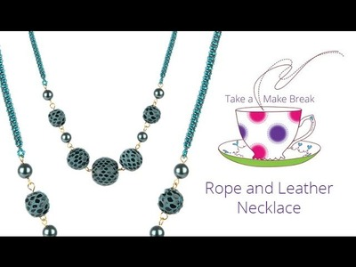 Rope and Leather Necklace   Cubic Right Angle Weave (CRAW)   Take a Make Break with Sarah