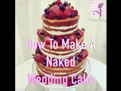 HOW TO MAKE A NAKED OR SEMI NAKED WEDDING CAKE