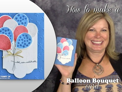 How to make a Patriotic Balloon Bouquet Card featuring Stampin Up