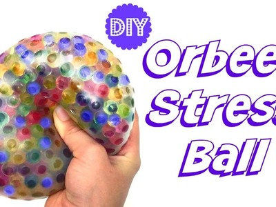 DIY ORBEEZ STRESS BALL!!  SO SQUISHY & FUN!!