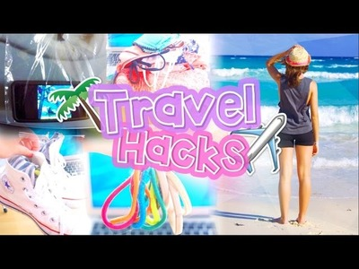 DIY TRAVEL HACKS! That actually work and you need to know for the summer!