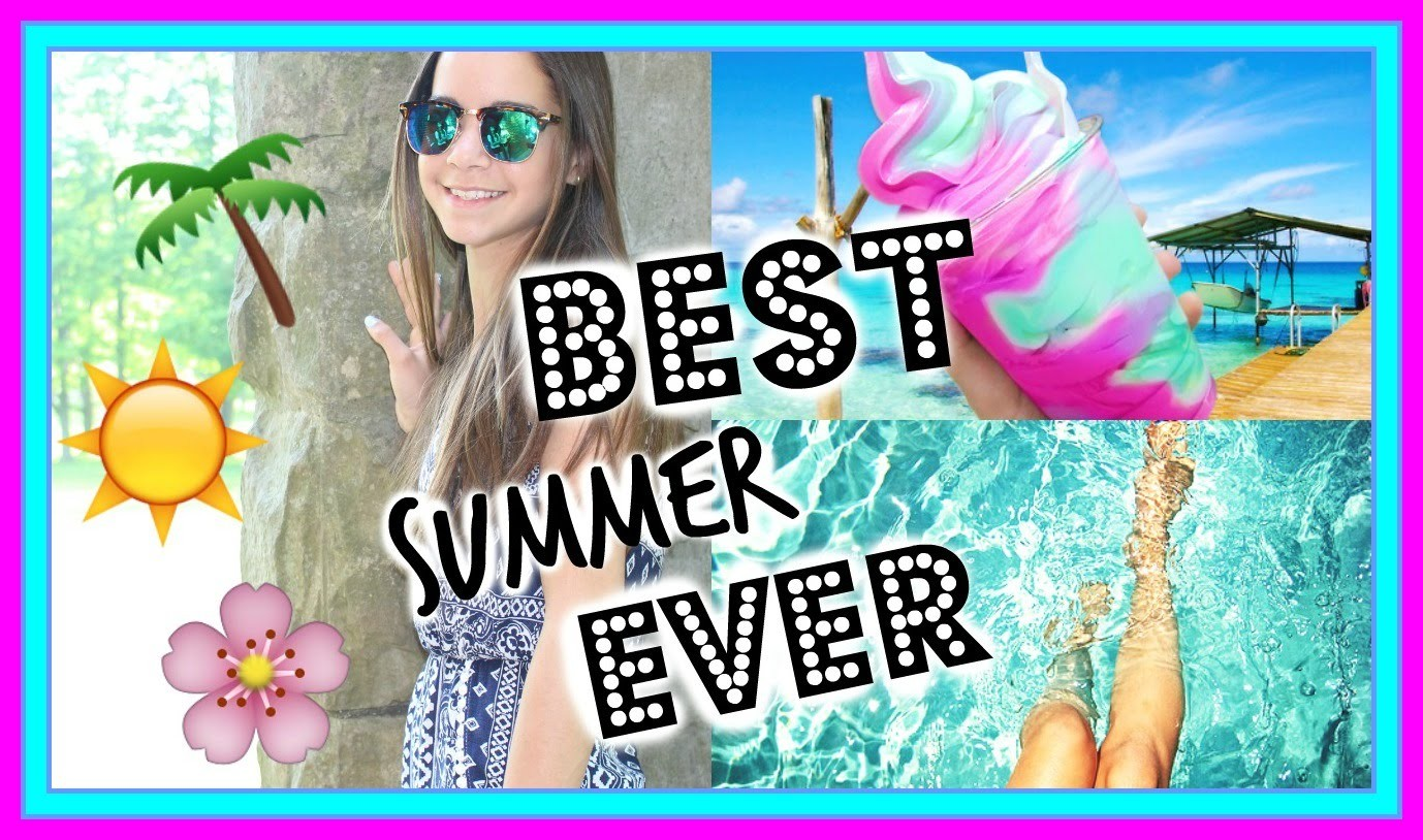 How to Have the BEST Summer Ever!   DIY Ideas & Things to do!