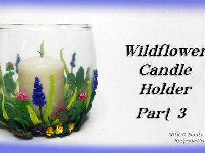 Wildflower Candle Holder Part 3-Polymer Clay Tutorial