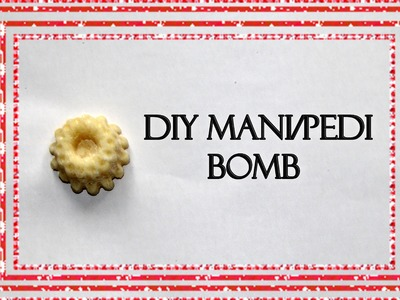 DIY Mani.Pedi Bomb | For your hands and Feet!