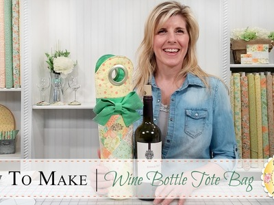 How to Make a Wine Bottle Tote | with Jennifer Bosworth of Shabby Fabrics