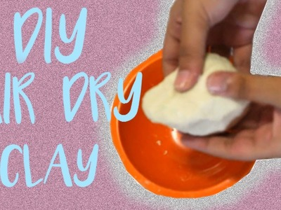 DIY AIR DRY CLAY | SUPER EASY!