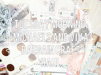Tuesday Morning, Viva Bargain and Michaels Craft Haul. Monthly SPLURGE