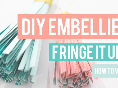 DIY EMBELLISHMENTS - FRINGE IT UP!