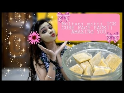 DIY:ICE CUBE Multani mitti Face pack for Instant cooling & Refreshing llAMAZING YOU
