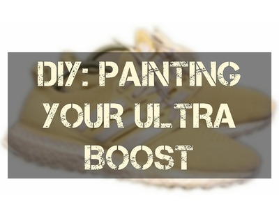 "DIY: PAINTING MY ADIDAS ULTRA BOOST TUTORIAL TO ""CREAM VANILLA"""
