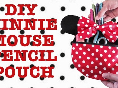 DIY BACK TO SCHOOL- MINNIE MOUSE PENCIL POUCH
