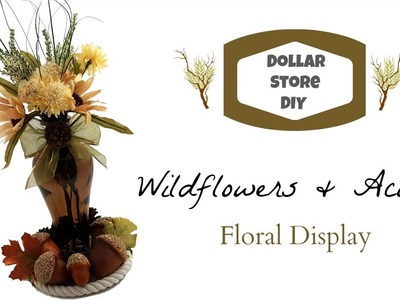DOLLAR STORE DIY ~ Wildflowers & Acorns Floral Display ~ Neutral Fall Decor