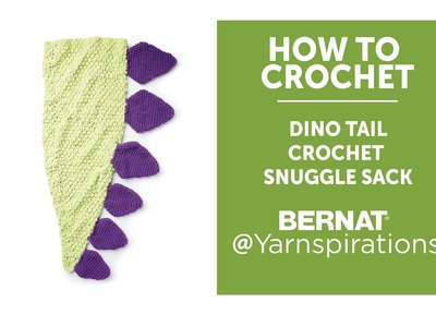 How To Crochet a Dinosaur Tail Snuggle Sack
