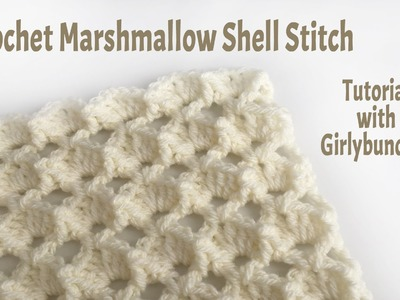 Learn to Crochet with Girlybunches - Crochet Marshmallow Shell Stitch - Tutorial