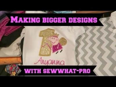 How I make my designs bigger using sew what pro ~ July 5 2016