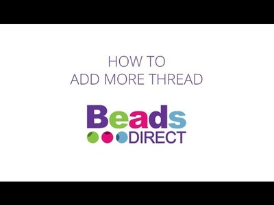 How to Add More Thread | Jewellery Making Basics | Beads Direct