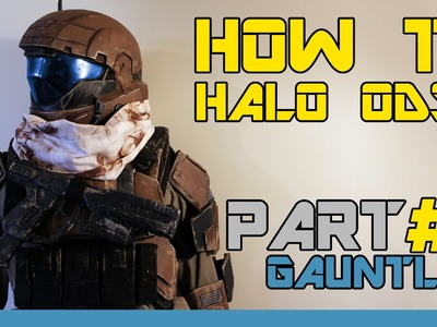 HOW TO: Halo Reach ODST Costume  ( PART 6 : Gauntlet )