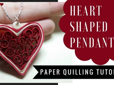 HOW TO : HEART SHAPED  QUILLED  PENDANT.PAPER QUILLING