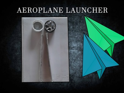 How to make aeroplane launcher